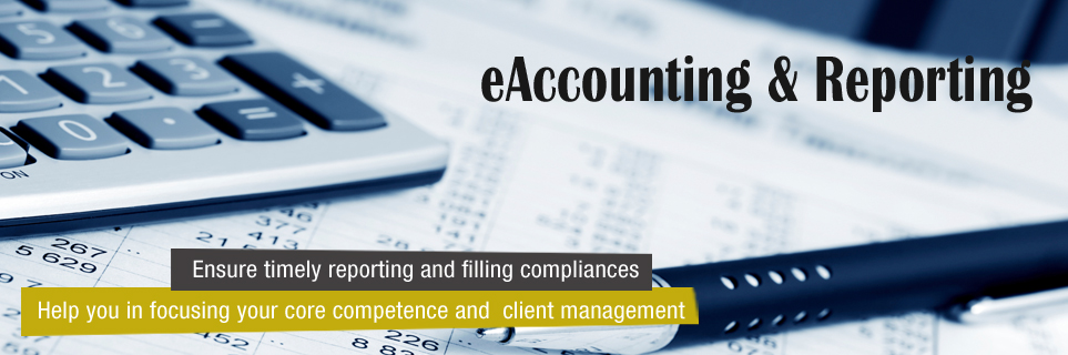 eAccounting & Reporting - Ensure timely reporting and filing compliances. Help you in focusing your core competence and client managment