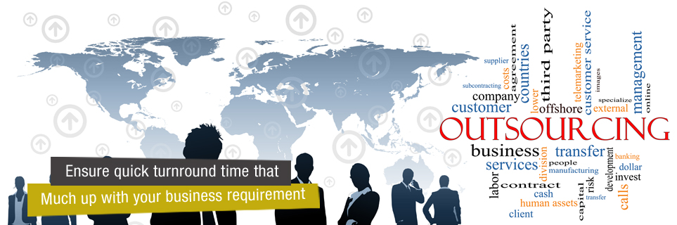 Outsourcing Service - Enusre quick turnround time that match up with your business requirement